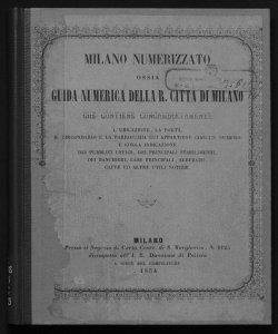 Milano numerizzato, ossia guida numerica della Regia città di Milano che contiene concambiatamente l'ubicazione, la porta, il circondario ..