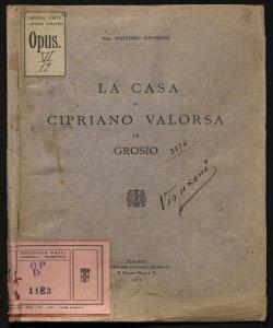 La casa di Cipriano Valorsa in Grosio Antonio Giussani
