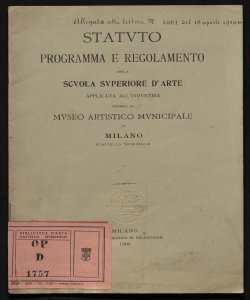 Statuto, programma e regolamento della scuola superiore d'arte applicata all'industria annessa al Museo artistico municipale di Milano (Castello Sforzesco)