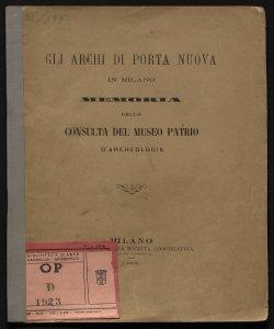 Gli archi di Porta Nuova in Milano memoria della Consulta del Museo patrio d'archeologia