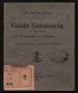 Guida sommaria dei civici musei archeologico ed artistico nella corte ducale del Castello Sforzesco Arturo Frova