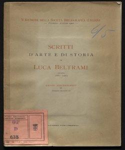 Scritti d'arte e di storia di Luca Beltrami, giugno 1881-1901 Saggio bibliografico di Umberto Allegretti