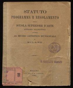 Statuto, programma e regolamento della Scuola superiore d'arte applicata all'industria annessa al Museo artistico municipale di Milano
