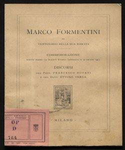 Marco Formentini nel centenario della sua nascita commemorazione tenuta presso la Società storica lombarda il 22 giugno 1911 discorsi di Francesco Novati e Ettore Verga