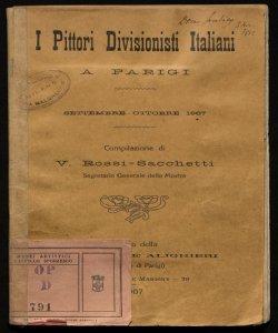 I pittori divisionisti italiani a Parigi settembre-ottobre 1907 compilazione di V. Rossi-Sacchetti a cura della Societa Dante Alighieri (Comitato di Parigi)