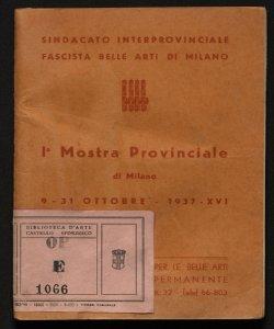 1. mostra provinciale di Milano Milano, Palazzo della societa per le belle arti ed esposizione permanente, 9-31 ottobre 1937