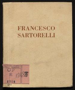 Mostra individuale del pittore Francesco Sartorelli Galleria Pesaro, Milano [a cura di Guido Marangoni!