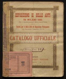 Catalogo ufficiale della prima esposizione di Belle Arti nel nuovo palazzo della Societa per le Belle Arti ed Esposizione Permanente in Milano... primavera 1886