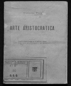 Arte aristocratica conferenza letta li 3 aprile 1892 nel Circolo filologico di Napoli Vittorio Pica