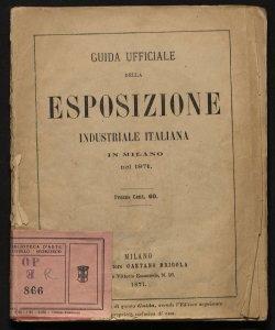 Guida ufficiale della Esposizione industriale italiana in Milano nel settembre del 1871