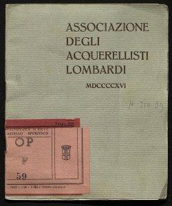 Associazione degli acquerellisti lombardi sotto l'alto patronato di S.M. la Regina Palazzo Cova, aprile-giugno 1916