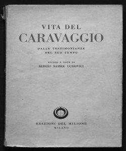 Vita del Caravaggio dalle testimonianze del suo tempo studio e note di Sergio Samek Ludovici