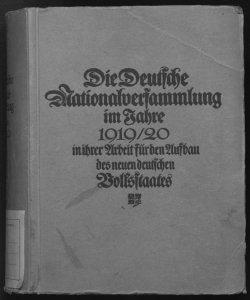 Die deutsche Nationalversammlung im Jahre 1919 in ihrer Arbeit fur den Aufbau des neuen deutschen Volksstaates herausgegeben von Ed. Heilfron I