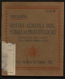 Mostra agricola industriale dei prodotti locali organizzata dal Comizio agrario e dalla Camera di commercio di Lecco Lecco, agosto-settembre 1922
