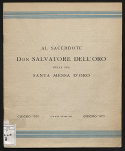 Al sacerdote don Salvatore Dell'Oro nella sua santa Messa d'oro giugno 1881 - giugno 1931 anno domini