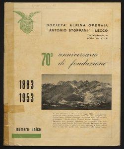 70. anniversario di fondazione 1883-1953 [a cura della! Società alpina operaia Antonio Stoppani, Lecco