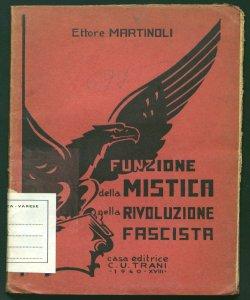 Funzione della mistica nella rivoluzione fascista Relazione al I Convegno Nazionale di mistica fascista, Milano, anno XVIII