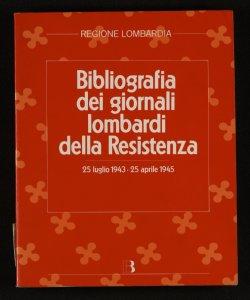 Bibliografia dei giornali lombardi della Resistenza 25 luglio 1943-25 aprile 1945  a cura dell'Istituto lombardo per la storia del movimento di liberazione in Italia