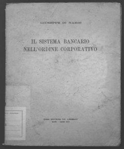 Il sistema bancario nell'ordine corporativo Giuseppe Di Nardi