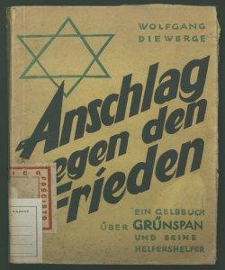 Anschlag gegen den frieden ein gelbbuch uber grunspan und seine helfershelfer Wolfgang Diewerge