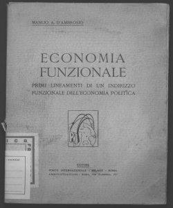 Economia funzionale primi lineamenti di un indirizzo funzionale dell'economia politica. Parte generale Manlio A. D'Ambrosio