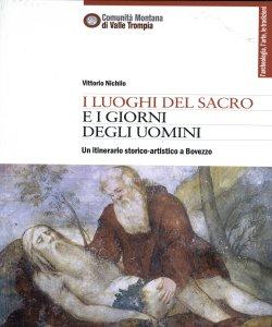 I luoghi del sacro e i giorni degli uomini : un itinerario storico-artistico a Bovezzo / Vittorio Nichilo