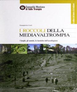 I roccoli della media Valtrompia : i luoghi, gli uomini, le tecniche dell'uccellagione / Giampietro Corti
