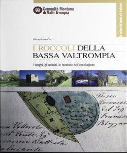 I roccoli della bassa Valtrompia : i luoghi, gli uomini, le tecniche dell'uccellagione / Giampietro Corti