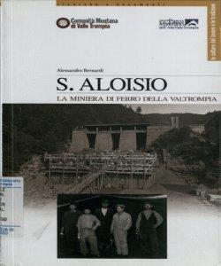 S. Aloisio: la miniera di ferro della Valtrompia / Alessandro Bernardi