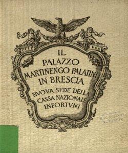 Il palazzo Martinengo Palatini in Brescia : nuova sede della Cassa Nazionale Infortuni
