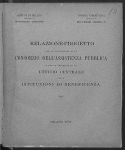 Relazione-progetto per la costituzione di un consorzio dell'assistenza pubblica e per la creazione di un ufficio centrale delle istituzioni di beneficenza