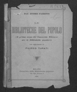 Le biblioteche del popolo. Il primo anno del Consorzio milanese per le biblioteche popolari / Ettore Fabietti con la prefazione di Filippo Turati