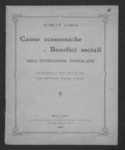 Cause economiche e benefici popolari dell'istruzione popolare: Inaugurandosi il terzo anno di vita delle Biblioteche popolari milanesi / Achille Loria