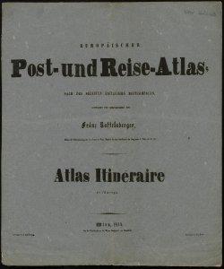 Europaischer Post und Reise Atlas: nach den neuesten amtlichen Bestmmungen  entworfen und herausgegeben von Franz Raffelsberger  gestochen von Prof. Reiser