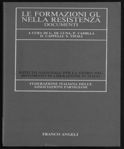 Le formazioni GL nella Resistenza documenti settembre 1943-aprile 1945 a cura di Giovanni De Luna ... \et al.!