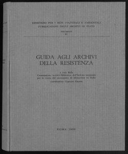 Guida agli archivi della Resistenza a cura della Commissione archivi-biblioteca dell'Istituto nazionale per la storia del movimento di liberazione in Italia coordinatore: Gaetano Grassi