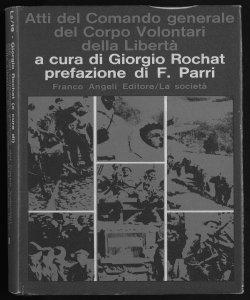 Atti del Comando generale del Corpo volontari della libertà giugno 1944-aprile 1945 a cura di Giorgio Rochat prefazione di Ferruccio Parri