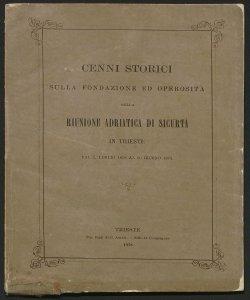 Cenni storici sulla fondazione ed operosità della Riunione adriatica di sicurtà in Trieste : dal 1 luglio 1838 al 30 giugno 1878