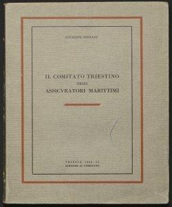 Il Comitato triestino degli assicuratori marittimi / Giuseppe Stefani