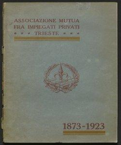 Cinquant'anni di vita : [1873-1923] / Associazione mutua fra impiegati privati Trieste