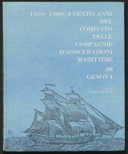 1860-1960: I cento anni del Comitato delle Compagnie d'assicurazioni marittime di Genova / a cura di Giuseppe Annovazzi