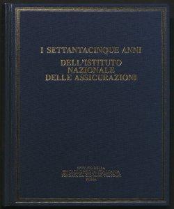 I settantacinque anni dell'Istituto nazionale delle assicurazioni / presentazione: Giuseppe Alessi e Vincenzo Cappelletti ; testi: Franco Bonelli ... \et al.!